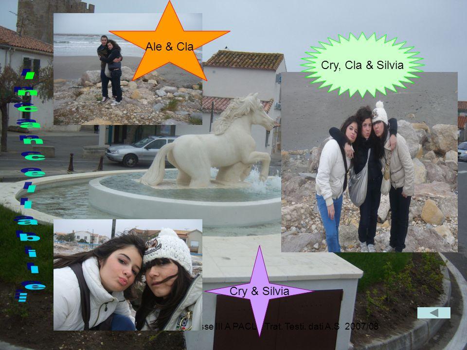 Gita scolastica in Provenza Classe III A PACLE Trat. Testi. dati A.S 2007/08 Ale & Cla Cry, Cla & Silvia Cry & Silvia