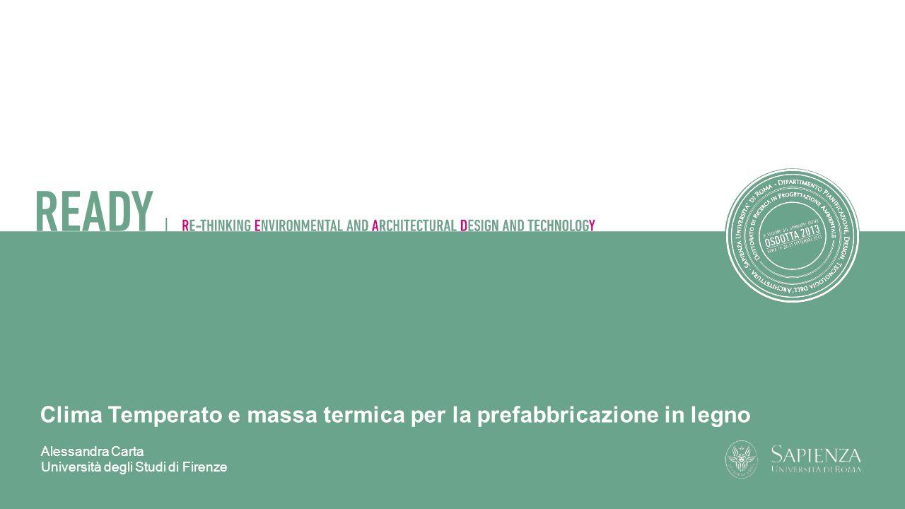 Alessandra Carta Università degli Studi di Firenze Clima Temperato e massa termica per la prefabbricazione in legno