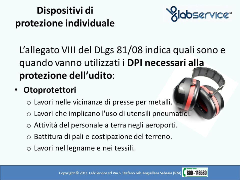 Copyright © 2011 Lab Service srl Via S. Stefano 6/b Anguillara Sabazia (RM) Dispositivi di protezione individuale Lallegato VIII del DLgs 81/08 indica