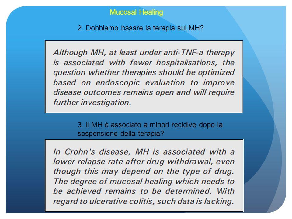 Mucosal Healing 2. Dobbiamo basare la terapia sul MH? 3. Il MH è associato a minori recidive dopo la sospensione della terapia?