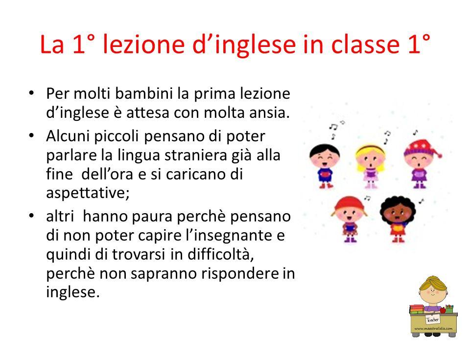 La 1° lezione dinglese in classe 1° Per molti bambini la prima lezione dinglese è attesa con molta ansia. Alcuni piccoli pensano di poter parlare la l