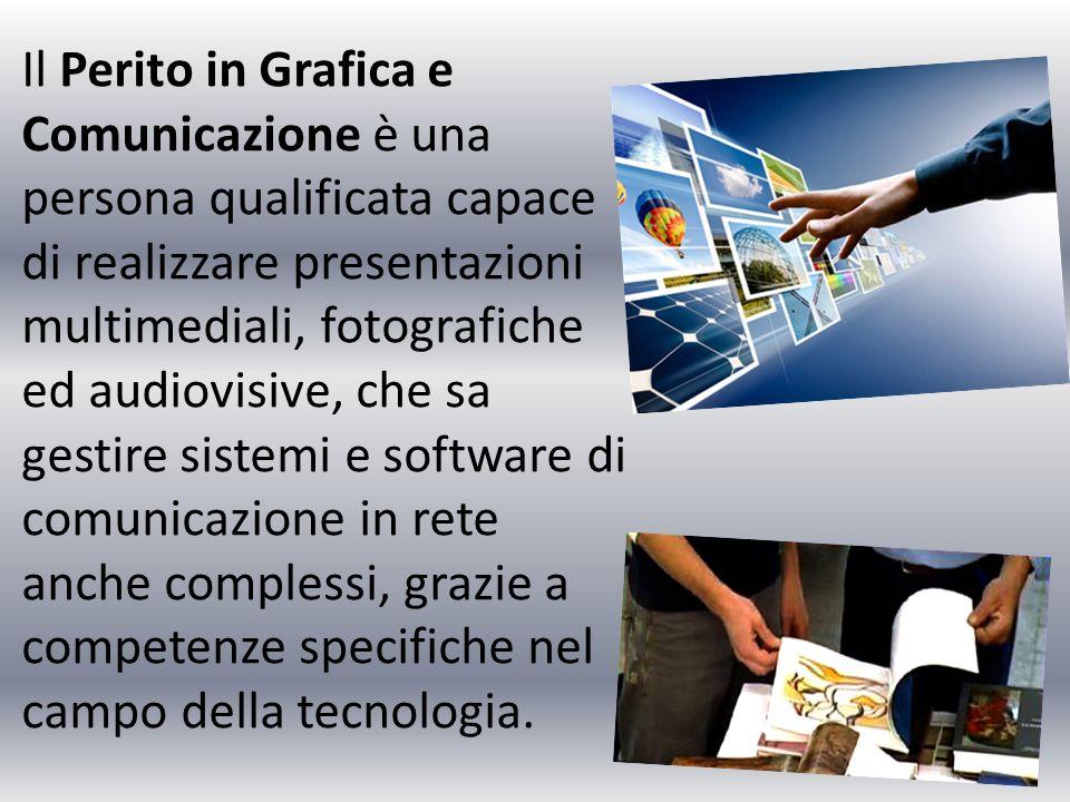 Il Perito in Grafica e Comunicazione è una persona qualificata capace di realizzare presentazioni multimediali, fotografiche ed audiovisive, che sa gestire sistemi e software di comunicazione in rete anche complessi, grazie a competenze specifiche nel campo della tecnologia.