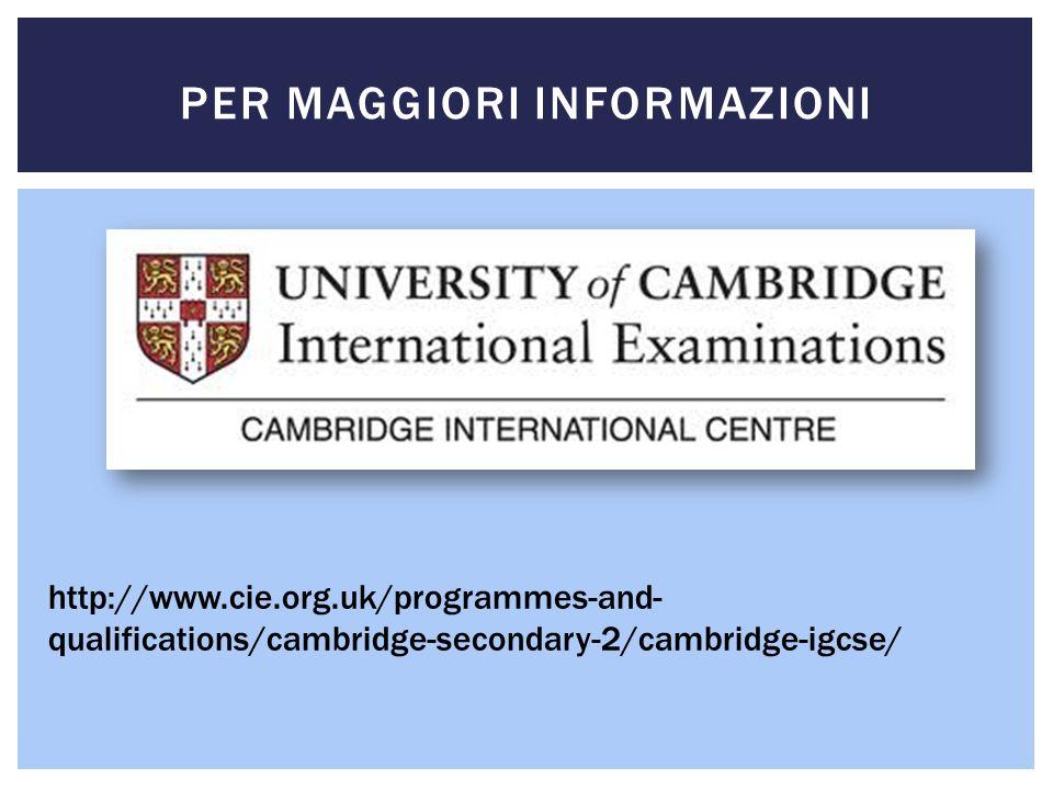 PER MAGGIORI INFORMAZIONI http://www.cie.org.uk/programmes-and- qualifications/cambridge-secondary-2/cambridge-igcse/