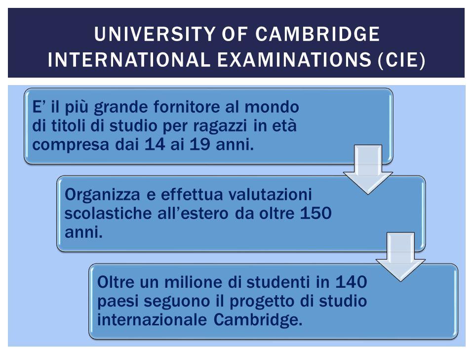 UNIVERSITY OF CAMBRIDGE INTERNATIONAL EXAMINATIONS (CIE) E il più grande fornitore al mondo di titoli di studio per ragazzi in età compresa dai 14 ai