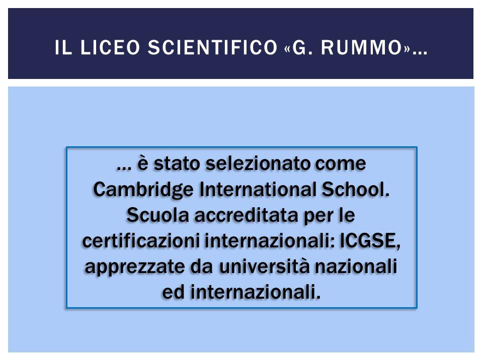 IL LICEO SCIENTIFICO «G. RUMMO»… … è stato selezionato come Cambridge International School. Scuola accreditata per le certificazioni internazionali: I