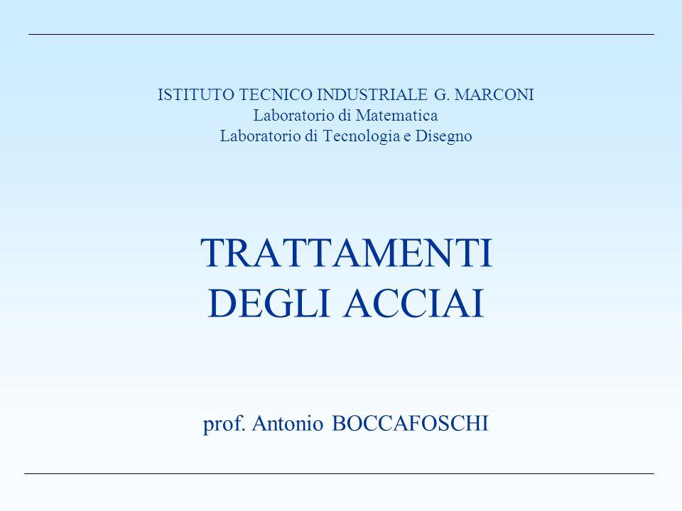 ISTITUTO TECNICO INDUSTRIALE G. MARCONI Laboratorio di Matematica Laboratorio di Tecnologia e Disegno TRATTAMENTI DEGLI ACCIAI prof. Antonio BOCCAFOSC