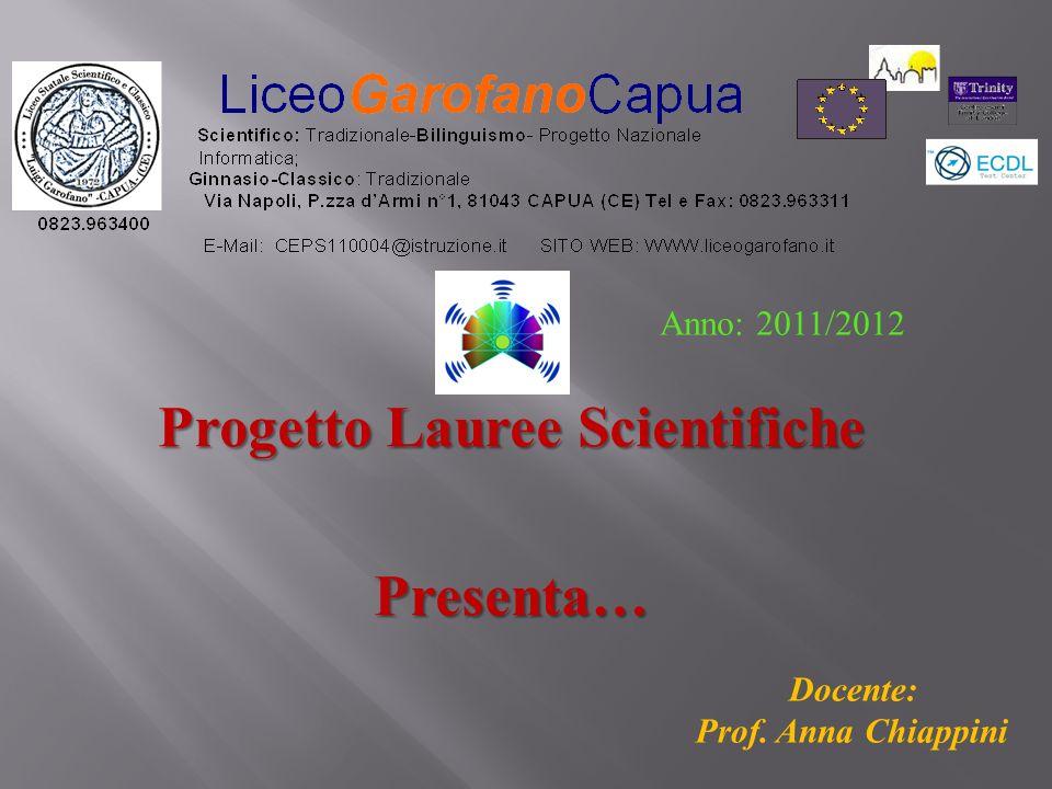 Progetto Lauree Scientifiche Presenta… Anno: 2011/2012 Docente: Prof. Anna Chiappini