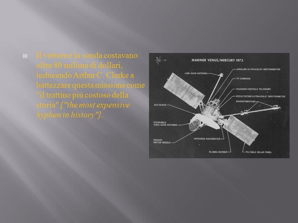 Il vettore e la sonda costavano oltre 80 milioni di dollari, inducendo Arthur C. Clarke a battezzare questa missione come