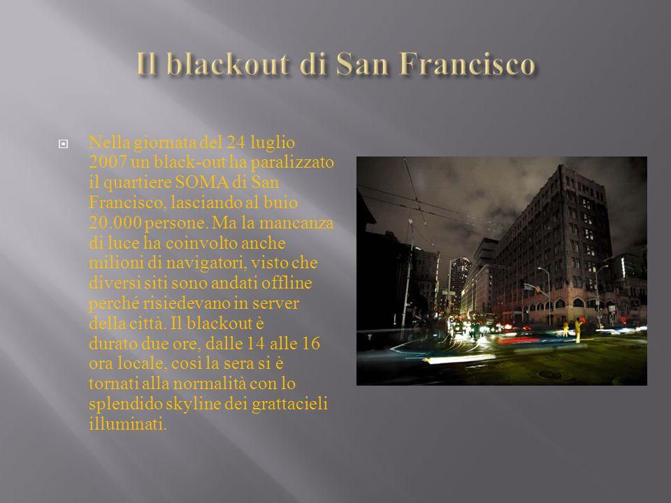 Nella giornata del 24 luglio 2007 un black-out ha paralizzato il quartiere SOMA di San Francisco, lasciando al buio 20.000 persone. Ma la mancanza di