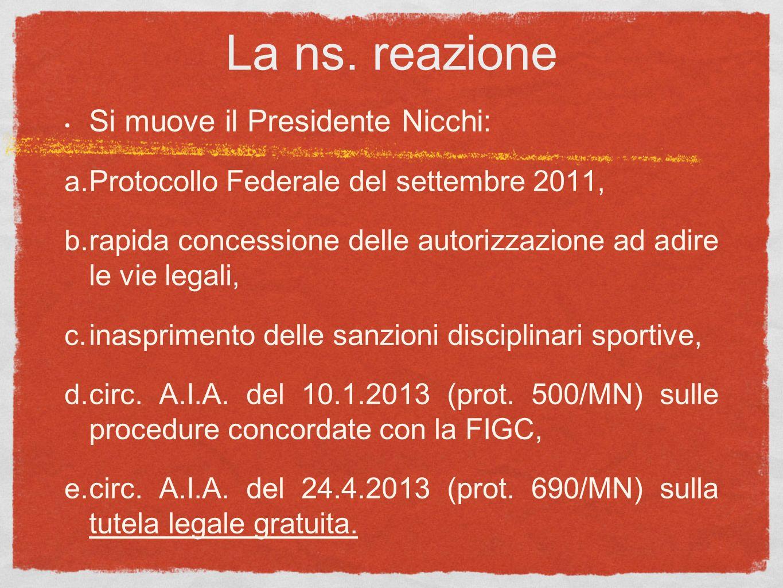 La ns. reazione Si muove il Presidente Nicchi: a. Protocollo Federale del settembre 2011, b. rapida concessione delle autorizzazione ad adire le vie l