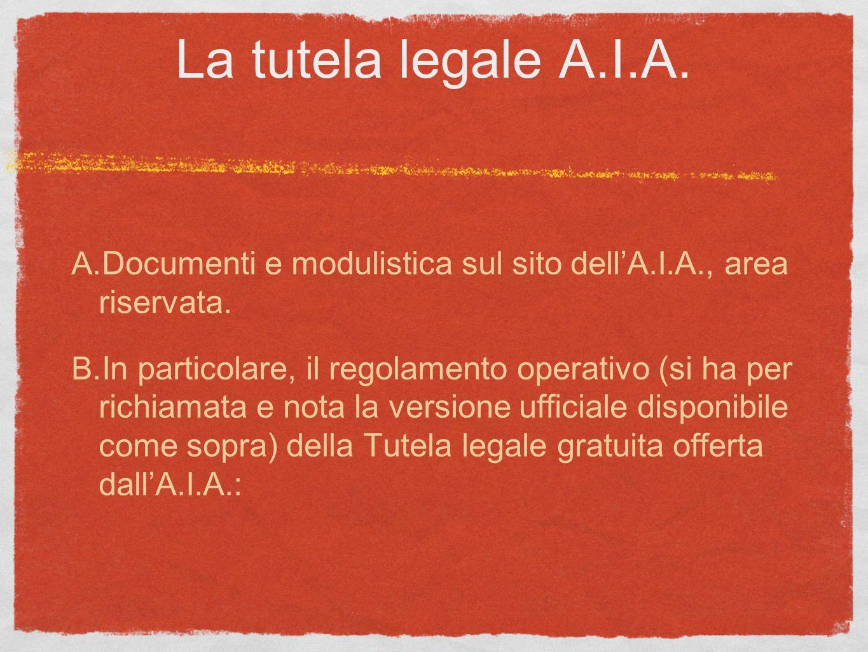 La tutela legale A.I.A. A. Documenti e modulistica sul sito dellA.I.A., area riservata. B. In particolare, il regolamento operativo (si ha per richiam