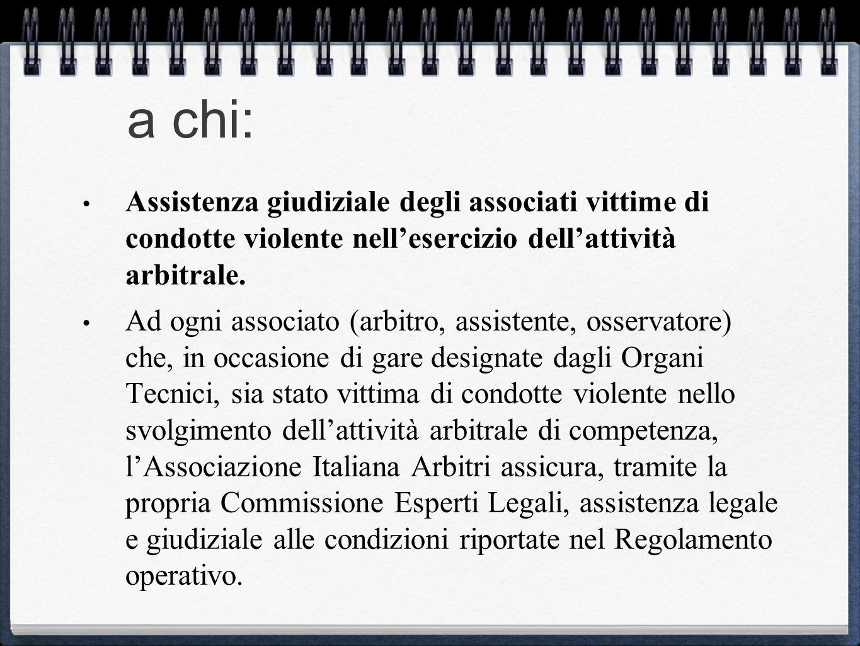 a chi: Assistenza giudiziale degli associati vittime di condotte violente nellesercizio dellattività arbitrale. Ad ogni associato (arbitro, assistente