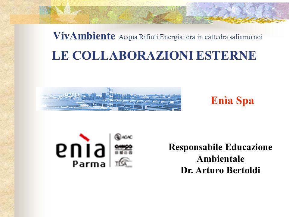 VivAmbiente Acqua Rifiuti Energia: ora in cattedra saliamo noi LE COLLABORAZIONI ESTERNE Responsabile Educazione Ambientale Dr.