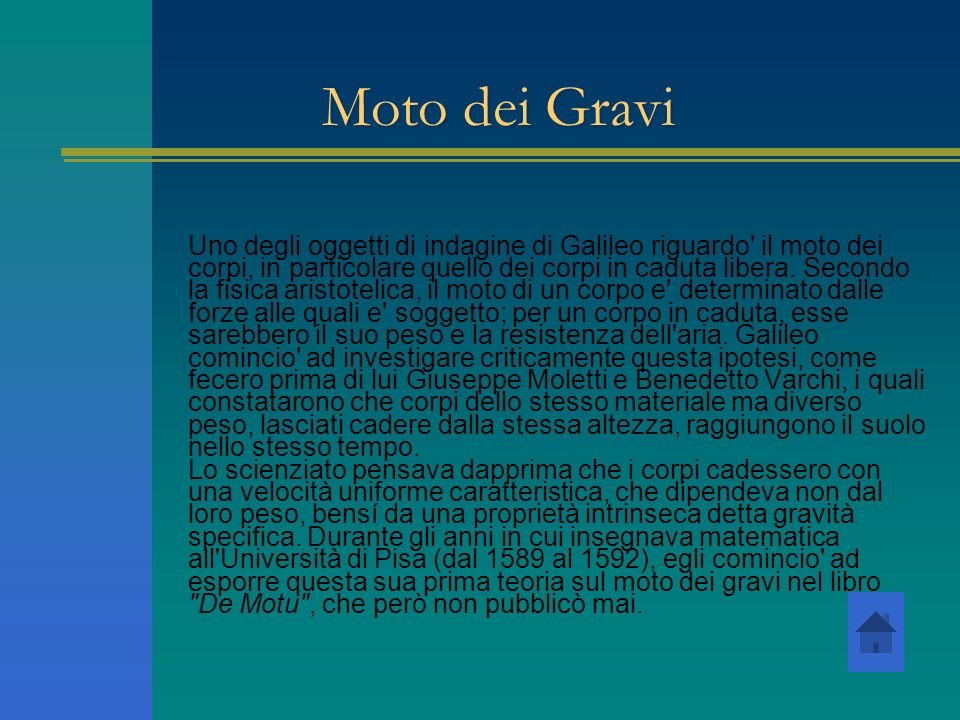 Moto dei Gravi Uno degli oggetti di indagine di Galileo riguardo' il moto dei corpi, in particolare quello dei corpi in caduta libera. Secondo la fisi