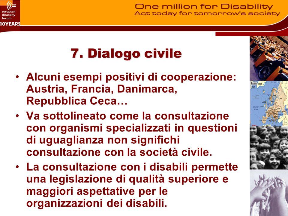 7. Dialogo civile Alcuni esempi positivi di cooperazione: Austria, Francia, Danimarca, Repubblica Ceca… Va sottolineato come la consultazione con orga