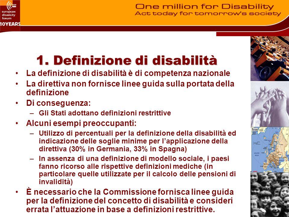 1. Definizione di disabilità La definizione di disabilità è di competenza nazionale La direttiva non fornisce linee guida sulla portata della definizi