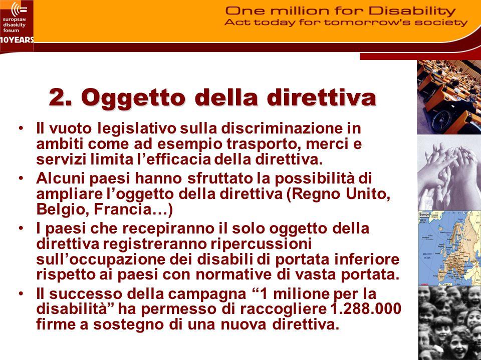 2. Oggetto della direttiva Il vuoto legislativo sulla discriminazione in ambiti come ad esempio trasporto, merci e servizi limita lefficacia della dir