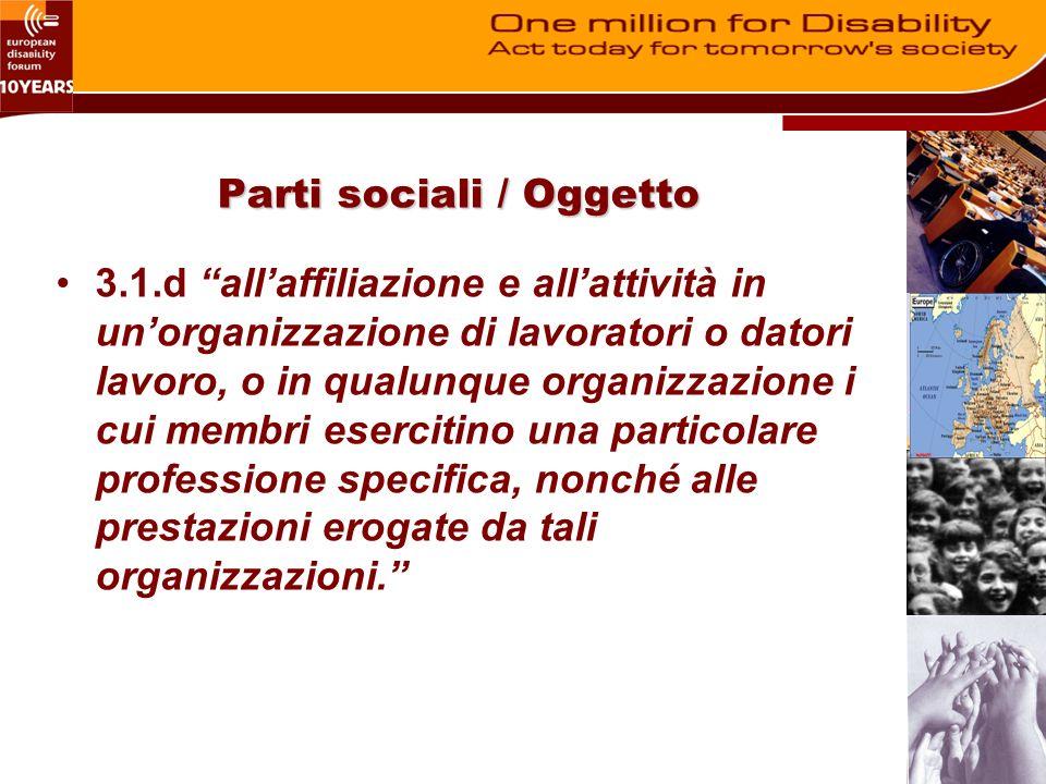 Parti sociali / Oggetto 3.1.d allaffiliazione e allattività in unorganizzazione di lavoratori o datori lavoro, o in qualunque organizzazione i cui membri esercitino una particolare professione specifica, nonché alle prestazioni erogate da tali organizzazioni.