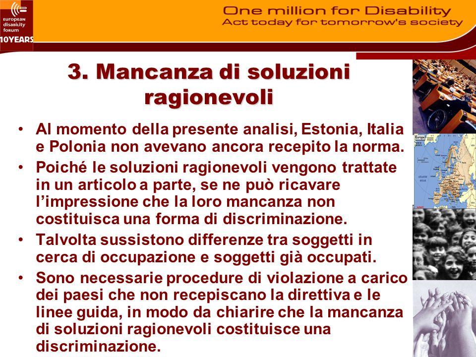 3. Mancanza di soluzioni ragionevoli Al momento della presente analisi, Estonia, Italia e Polonia non avevano ancora recepito la norma. Poiché le solu