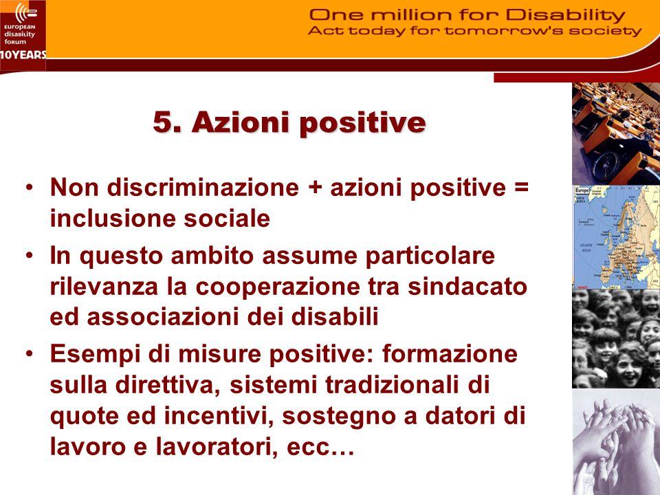 5. Azioni positive Non discriminazione + azioni positive = inclusione sociale In questo ambito assume particolare rilevanza la cooperazione tra sindac