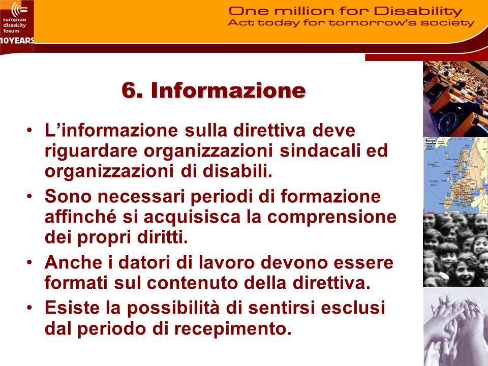 6. Informazione Linformazione sulla direttiva deve riguardare organizzazioni sindacali ed organizzazioni di disabili. Sono necessari periodi di formaz