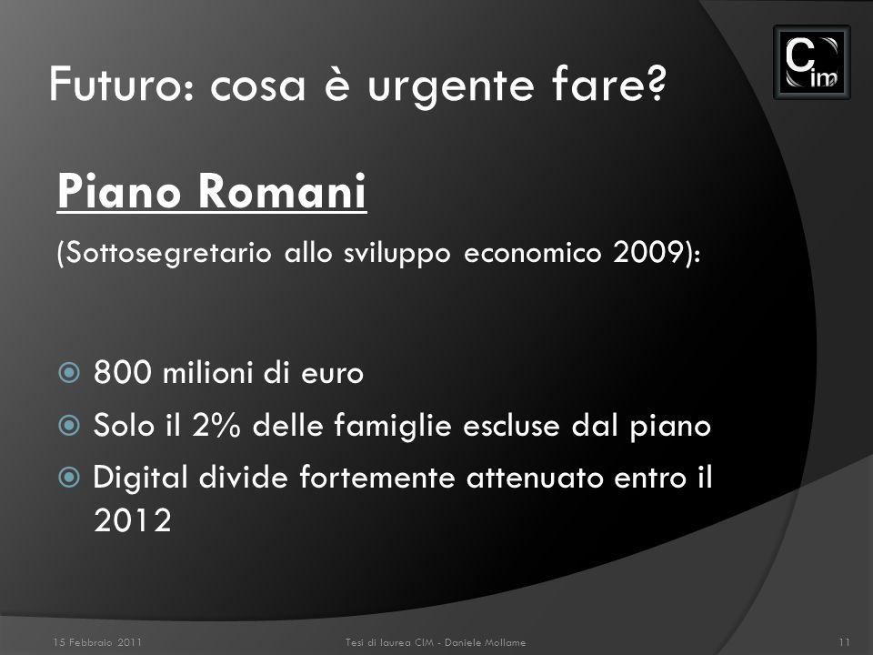Futuro: cosa è urgente fare? Piano Romani (Sottosegretario allo sviluppo economico 2009): 800 milioni di euro Solo il 2% delle famiglie escluse dal pi