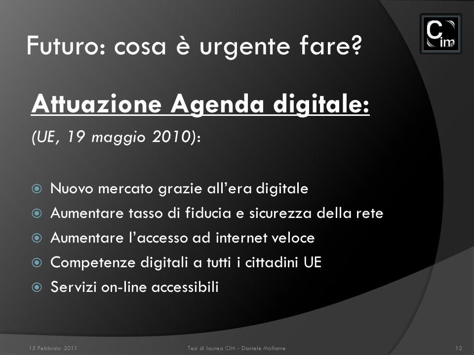 Futuro: cosa è urgente fare? Attuazione Agenda digitale: (UE, 19 maggio 2010): Nuovo mercato grazie allera digitale Aumentare tasso di fiducia e sicur