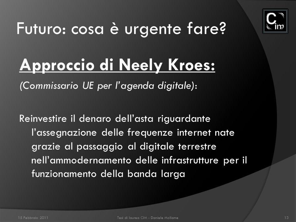 Futuro: cosa è urgente fare? Approccio di Neely Kroes: (Commissario UE per lagenda digitale): Reinvestire il denaro dellasta riguardante lassegnazione