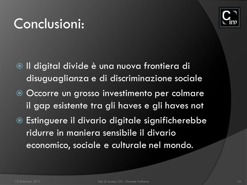 Conclusioni: Il digital divide è una nuova frontiera di disuguaglianza e di discriminazione sociale Occorre un grosso investimento per colmare il gap