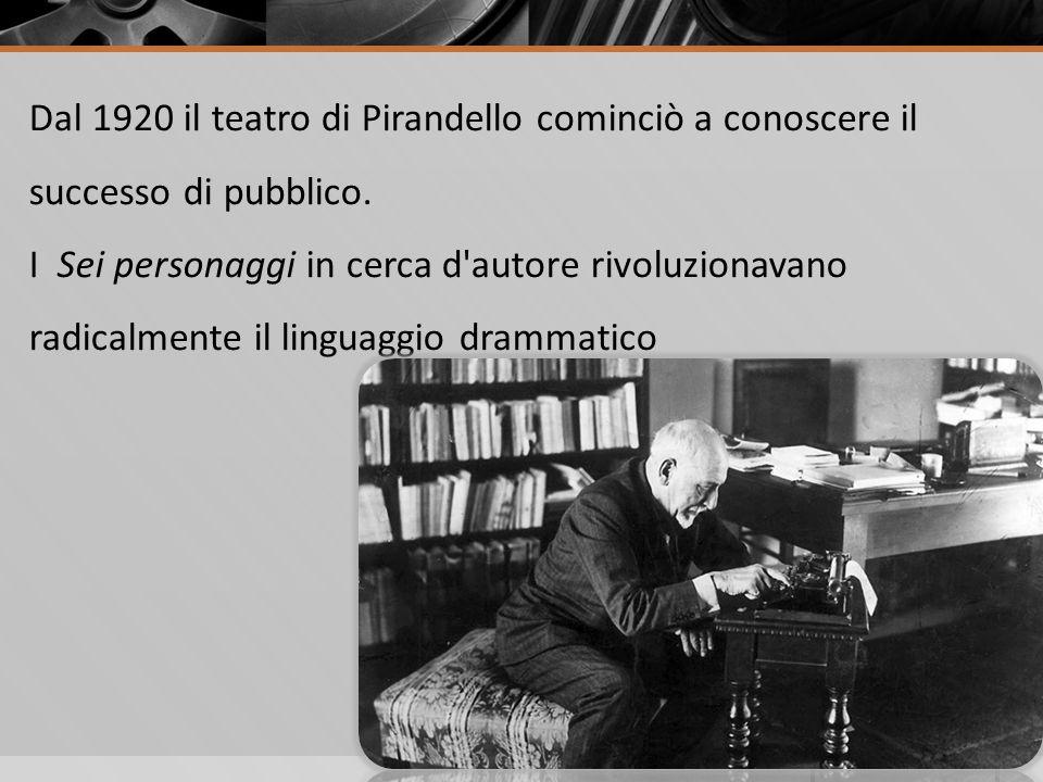 Dal 1920 il teatro di Pirandello cominciò a conoscere il successo di pubblico.