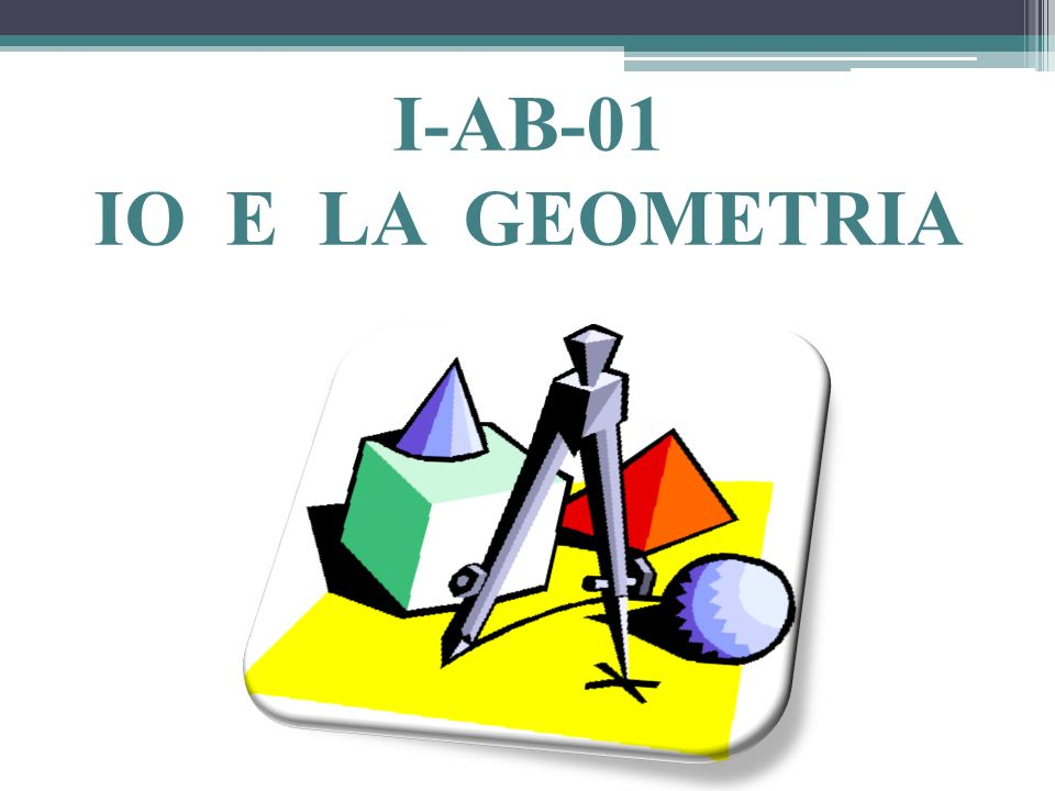 I-AB-01 IO E LA GEOMETRIA