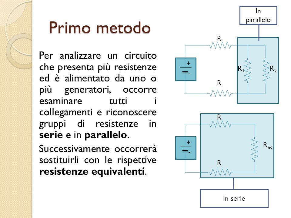 In serie Primo metodo Per analizzare un circuito che presenta più resistenze ed è alimentato da uno o più generatori, occorre esaminare tutti i colleg