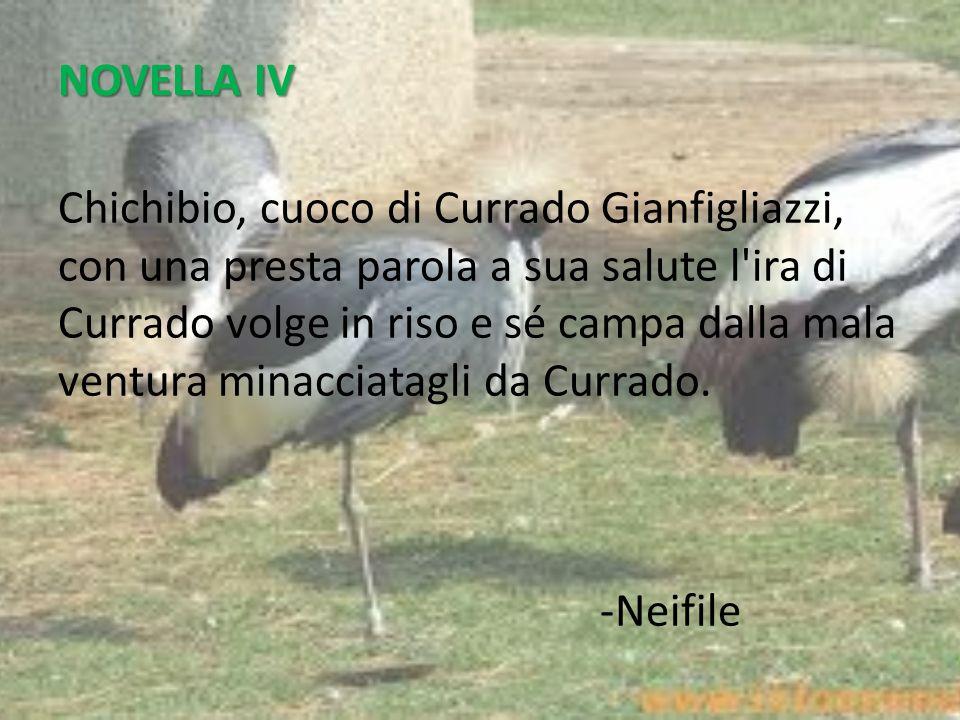 NOVELLA IV Chichibio, cuoco di Currado Gianfigliazzi, con una presta parola a sua salute l'ira di Currado volge in riso e sé campa dalla mala ventura