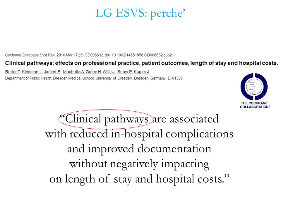 LG ESVS: perche Clinical pathways are associated with reduced in-hospital complications and improved documentation without negatively impacting on length of stay and hospital costs.