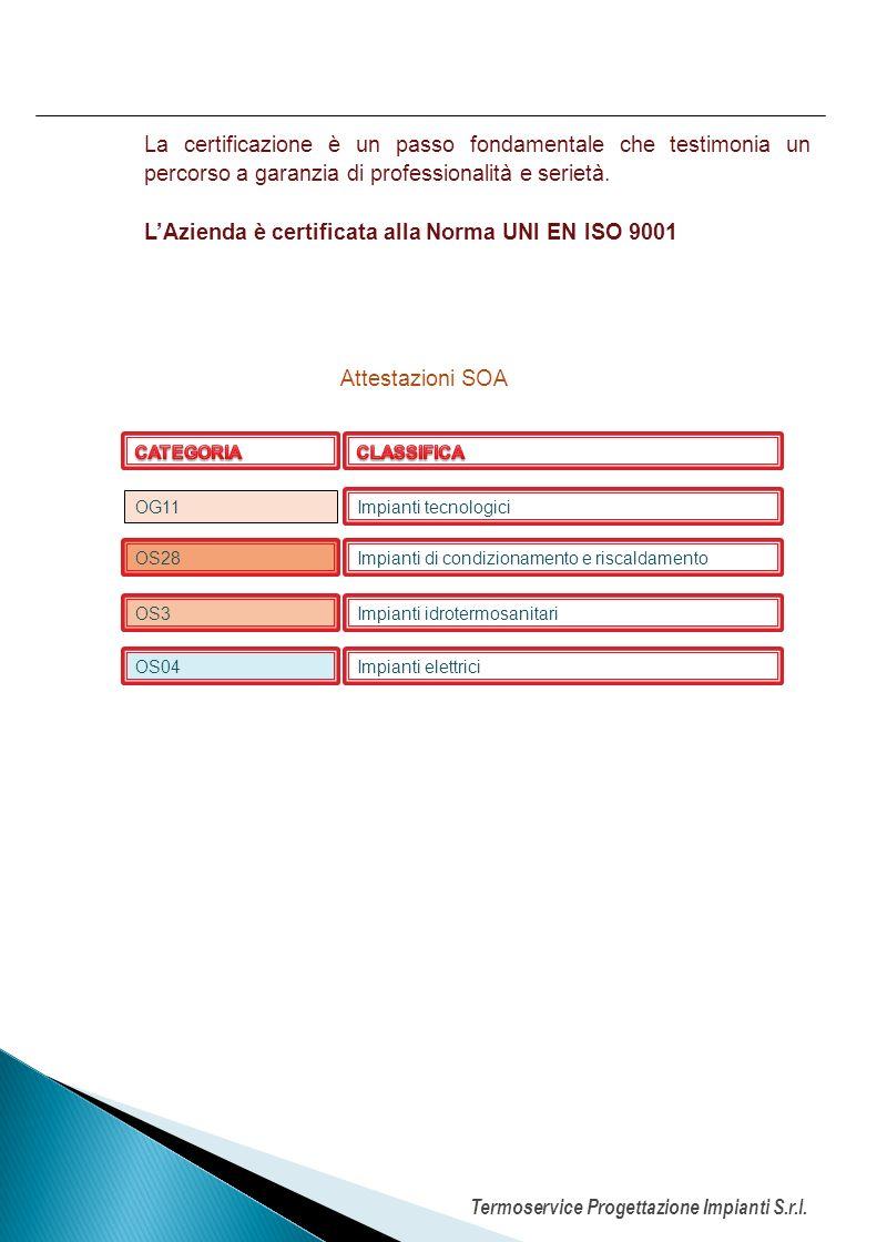 OG11 Impianti tecnologici La certificazione è un passo fondamentale che testimonia un percorso a garanzia di professionalità e serietà. LAzienda è cer