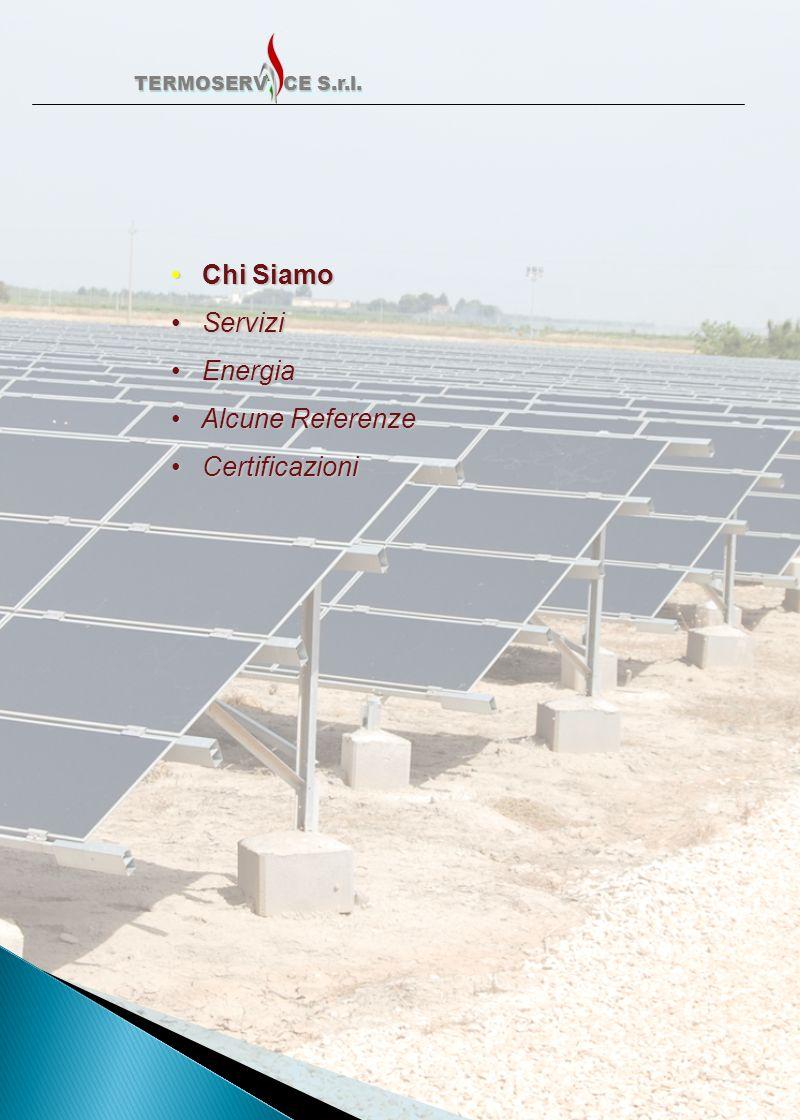 Chi Siamo Chi Siamo Servizi Servizi Energia Energia Alcune Referenze Alcune Referenze Certificazioni Certificazioni TERMOSERV CE S.r.l. TERMOSERV CE S