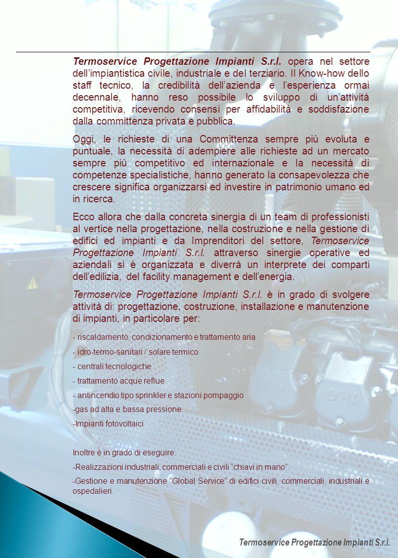 Termoservice Progettazione Impianti S.r.l. opera nel settore dellimpiantistica civile, industriale e del terziario. Il Know-how dello staff tecnico, l