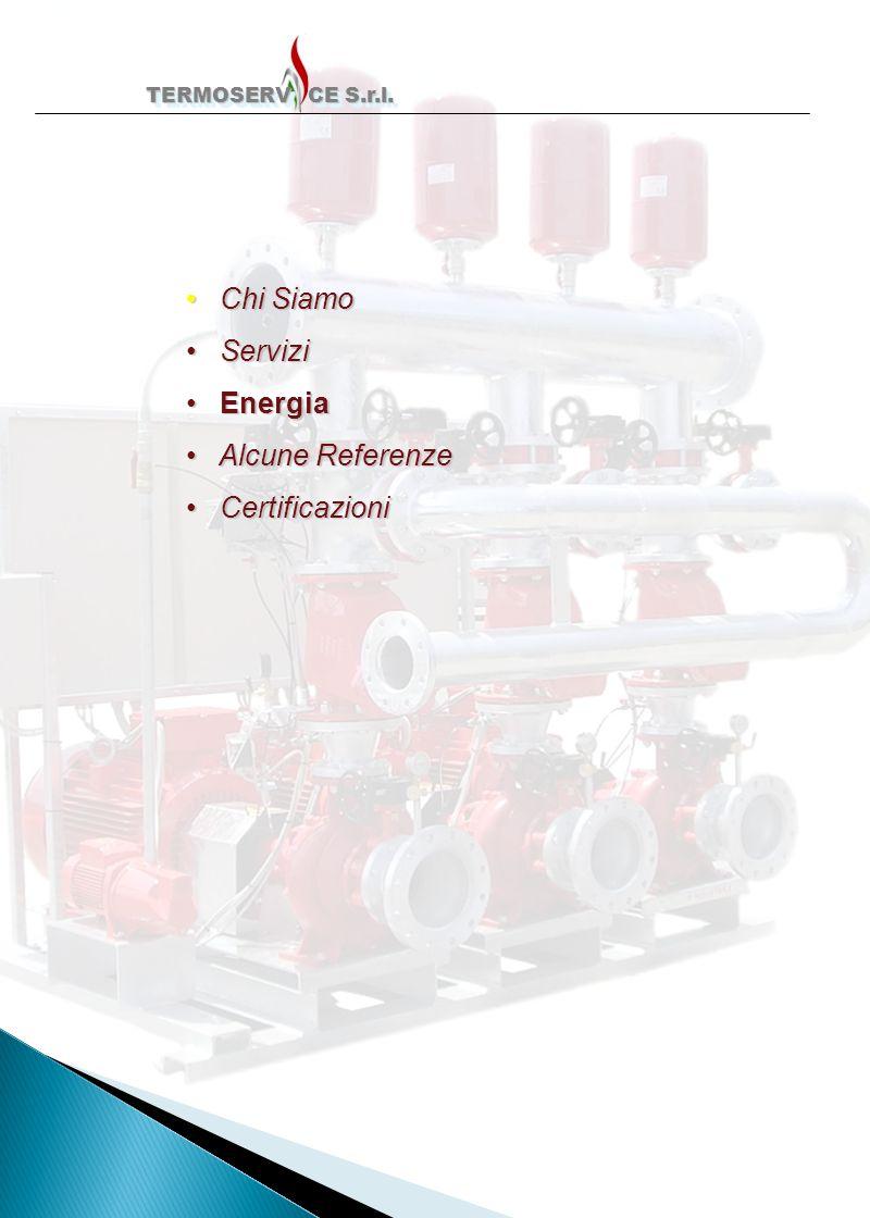 TERMOSERV CE S.r.l. TERMOSERV CE S.r.l. Chi Siamo Chi Siamo Servizi Servizi Energia Energia Alcune Referenze Alcune Referenze Certificazioni Certifica