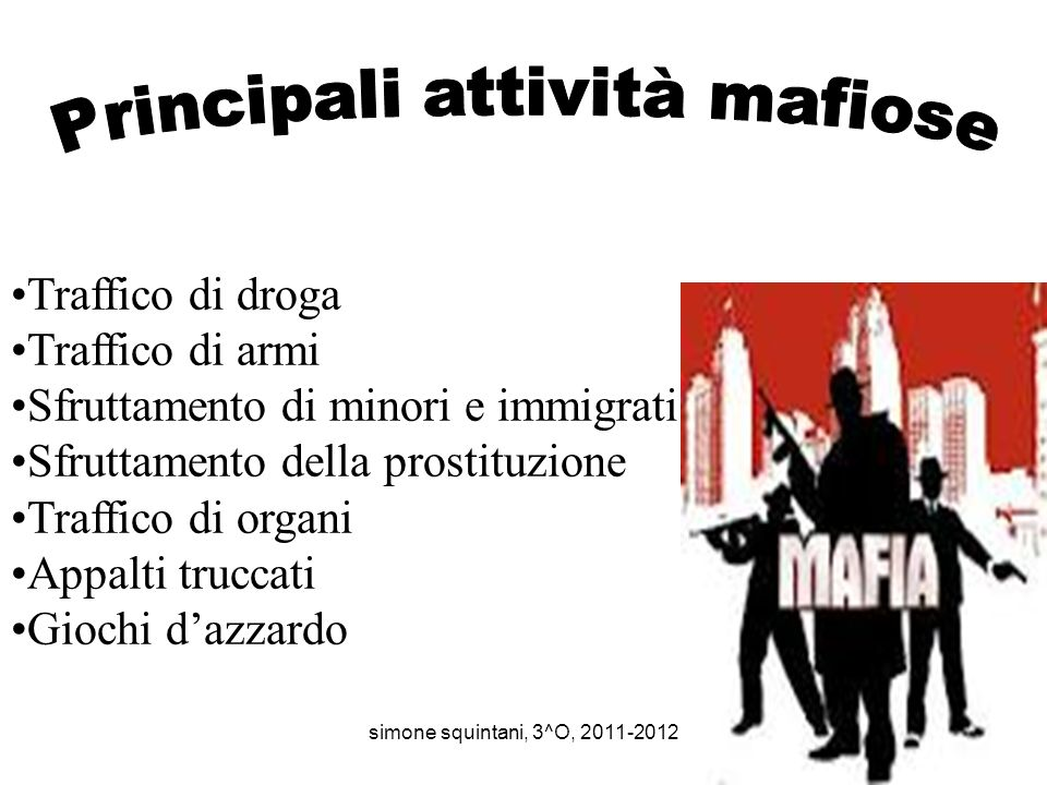 In Italia ci sono diversi tipi di mafia In Sicilia la mafia locale si chiama Cosa Nostra In Calabria cè la Ndrangheta (attualmente la più forte e pote