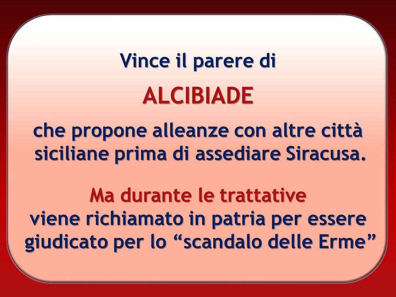 Vince il parere di ALCIBIADE che propone alleanze con altre città siciliane prima di assediare Siracusa. Ma durante le trattative viene richiamato in