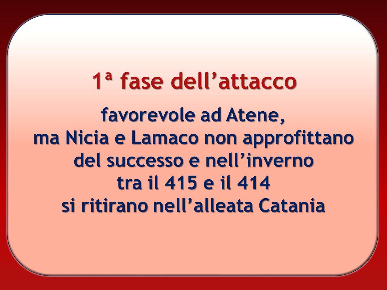 1ª fase dellattacco favorevole ad Atene, ma Nicia e Lamaco non approfittano del successo e nellinverno tra il 415 e il 414 si ritirano nellalleata Cat