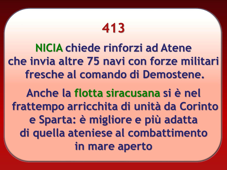 413 NICIA chiede rinforzi ad Atene che invia altre 75 navi con forze militari fresche al comando di Demostene. Anche la flotta siracusana si è nel fra