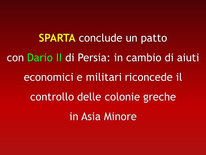 SPARTA conclude un patto con Dario II di Persia: in cambio di aiuti economici e militari riconcede il controllo delle colonie greche in Asia Minore