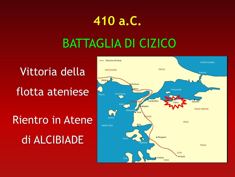 410 a.C. BATTAGLIA DI CIZICO BATTAGLIA DI CIZICO Vittoria della flotta ateniese Rientro in Atene di ALCIBIADE