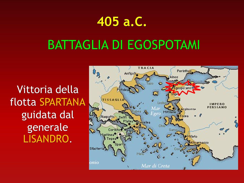 405 a.C. BATTAGLIA DI EGOSPOTAMI BATTAGLIA DI EGOSPOTAMI Vittoria della flotta SPARTANA guidata dal generale LISANDRO.