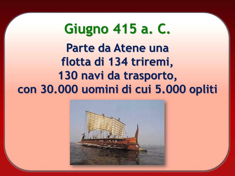 Giugno 415 a. C. Parte da Atene una flotta di 134 triremi, 130 navi da trasporto, con 30.000 uomini di cui 5.000 opliti
