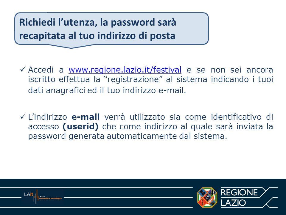 Accedi a www.regione.lazio.it/festival e se non sei ancora iscritto effettua la registrazione al sistema indicando i tuoi dati anagrafici ed il tuo in