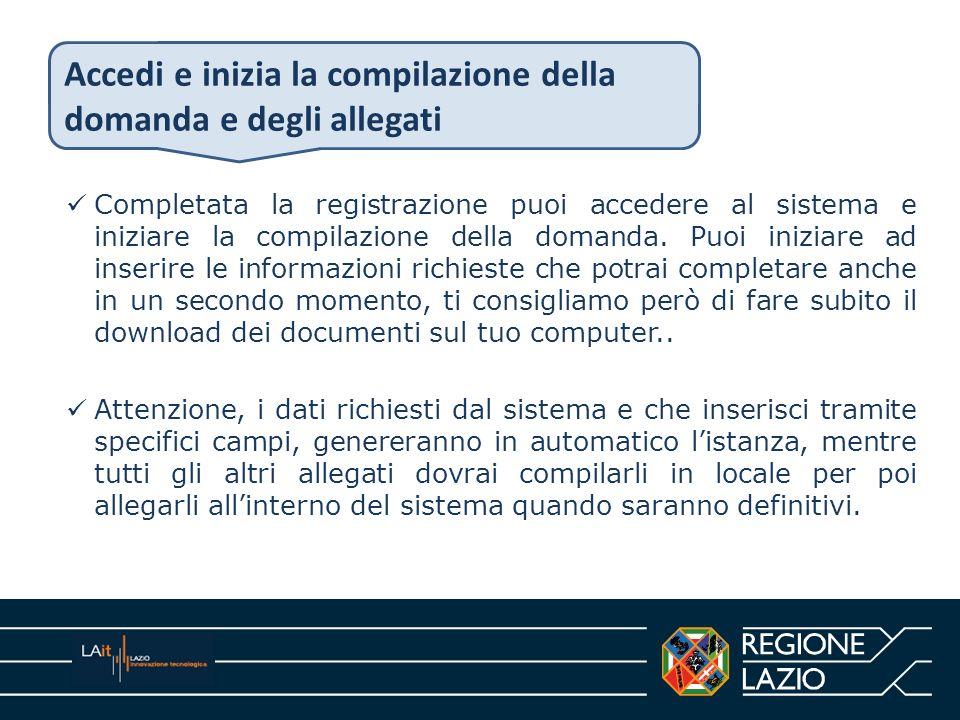 Accedi e inizia la compilazione della domanda e degli allegati Completata la registrazione puoi accedere al sistema e iniziare la compilazione della d