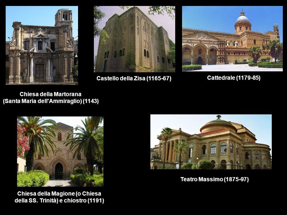 Chiesa della Martorana (Santa Maria dell Ammiraglio) (1143) Castello della Zisa (1165-67) Cattedrale (1179-85) Chiesa della Magione (o Chiesa della SS.