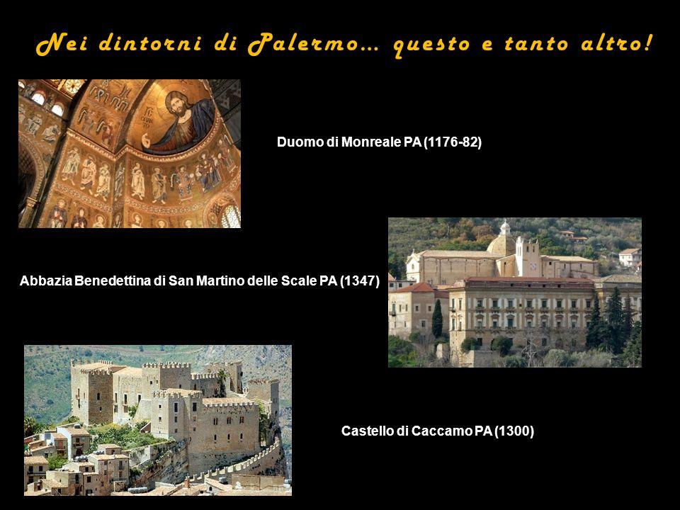Duomo di Monreale PA (1176-82) Castello di Caccamo PA (1300) Abbazia Benedettina di San Martino delle Scale PA (1347) Nei dintorni di Palermo… questo e tanto altro!